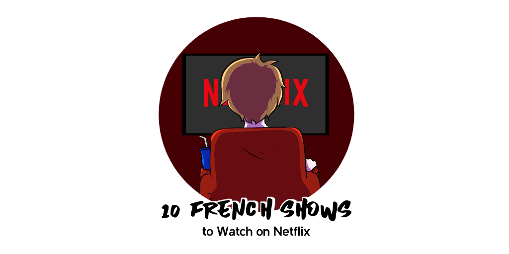 10 French Shows to Watch on Netflix