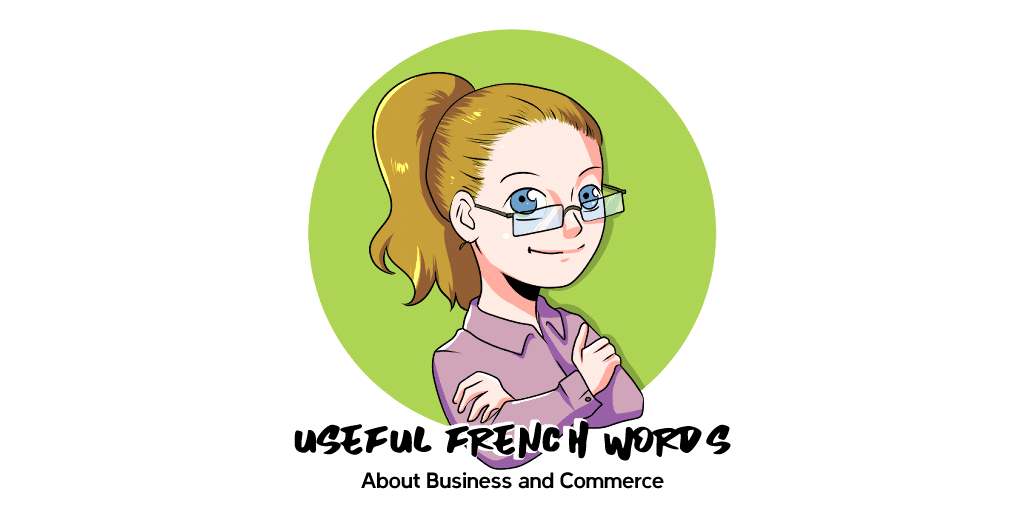 40 Useful French Words about Business and Commerce