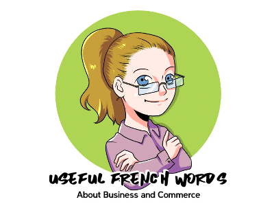 40 Useful French Words about Business and Commerce th